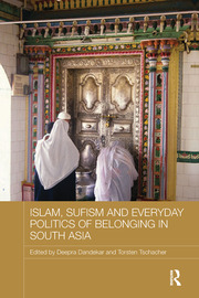 Islam, Sufism and Everyday Politics of Belonging in South Asia - 1st Edition book cover