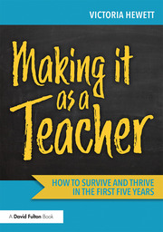 Making it as a Teacher : How to Survive and Thrive in the First Five Years - 1st Edition book cover