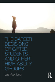 The Career Decisions of Gifted Students and Other High Ability Groups - 1st Edition book cover