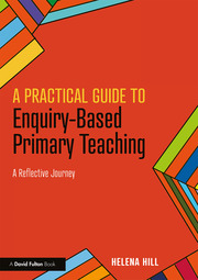 A Practical Guide to Enquiry-Based Primary Teaching - 1st Edition book cover