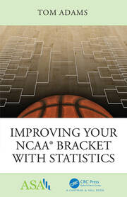 Improving Your NCAA® Bracket with Statistics -  1st Edition book cover