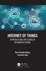 Internet of Things : Approach and Applicability in Manufacturing - 1st Edition book cover