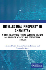Intellectual Property in Chemistry : A Guide to Applying for and Obtaining a Patent for Graduate Students and Postdoctoral Scholars - 1st Edition book cover