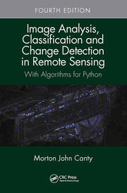 Image Analysis, Classification and Change Detection in Remote Sensing: With Algorithms for Python, Fourth Edition