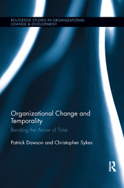 Organizational Change and Temporality: Bending the Arrow of Time