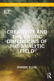 Creativity and the Erotic Dimensions of the Analytic Field - 1st Edition book cover