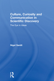 Culture, Curiosity and Communication in Scientific Discovery : The Eye in Ideas - 1st Edition book cover