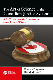 The Art of Science in the Canadian Justice System : A Reflection of My Experiences as an Expert Witness - 1st Edition book cover