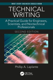Technical Writing: A Practical Guide for Engineers, Scientists, and Nontechnical Professionals, Second Edition