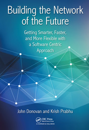 Building the Network of the Future : Getting Smarter, Faster, and More Flexible with a Software Centric Approach - 1st Edition book cover