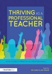 Thriving as a Professional Teacher : How to be a Principled Professional - 1st Edition book cover