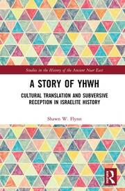 A Story of YHWH: Cultural Translation and Subversive Reception in Israelite History