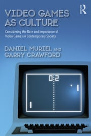 Video Games as Culture : Considering the Role and Importance of Video Games in Contemporary Society - 1st Edition book cover