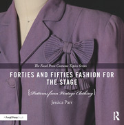Forties and Fifties Fashion for the Stage : Patterns from Vintage Clothing - 1st Edition book cover