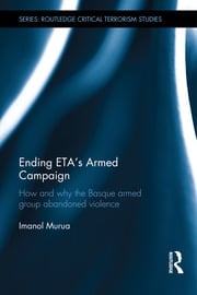 Ending ETA's Armed Campaign: How and Why the Basque Armed Group Abandoned Violence