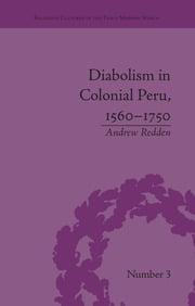 Diabolism in Colonial Peru, 1560–1750 - 1st Edition book cover