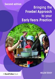 Bringing the Froebel Approach to your Early Years Practice - 2nd Edition book cover