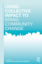 Using Collective Impact to Bring Community Change - 1st Edition book cover