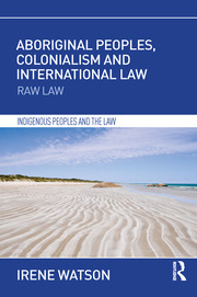 Aboriginal Peoples, Colonialism and International Law - 1st Edition book cover