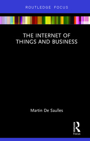 The Internet of Things and Business - 1st Edition book cover