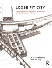 Loose Fit City : The Contribution of Bottom-Up Architecture to Urban Design and Planning - 1st Edition book cover