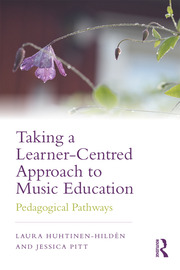 Taking a Learner-Centred Approach to Music Education - 1st Edition book cover