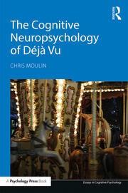 The Cognitive Neuropsychology of Déjà Vu - 1st Edition book cover