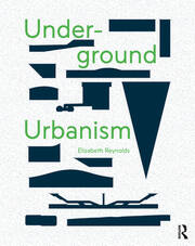Underground Urbanism - 1st Edition book cover
