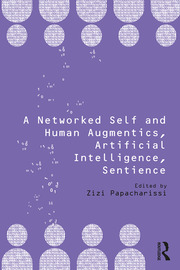 A Networked Self and Human Augmentics, Artificial Intelligence, Sentience - 1st Edition book cover