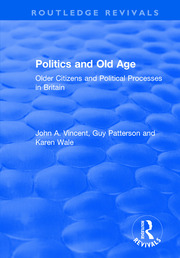 Politics and Old Age: Older Citizens and Political Processes in Britain - 1st Edition book cover