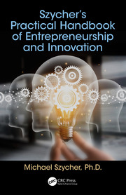 Szycher's Practical Handbook of Entrepreneurship and Innovation