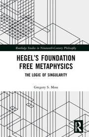 Hegel's Foundation Free Metaphysics: The Logic of Singularity Book Cover