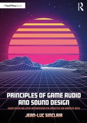 Principles of Game Audio and Sound Design - 1st Edition book cover