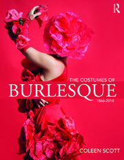 The Costumes of Burlesque : 1866-2018 - 1st Edition book cover