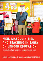 Men, Masculinities and Teaching in Early Childhood Education - 1st Edition book cover