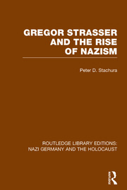Gregor Strasser and the Rise of Nazism (RLE Nazi Germany & Holocaust) - 1st Edition book cover