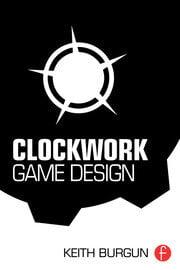 Clockwork Game Design - 1st Edition book cover