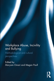 Workplace Abuse, Incivility and Bullying: Methodological and cultural perspectives