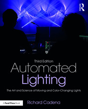 Automated Lighting : The Art and Science of Moving and Color-Changing Lights - 3rd Edition book cover