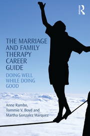 The Marriage and Family Therapy Career Guide : Doing Well While Doing Good - 1st Edition book cover