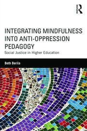 Integrating Mindfulness into Anti-Oppression Pedagogy - 1st Edition book cover