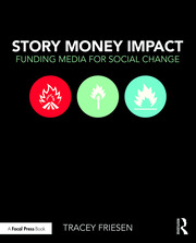 Story Money Impact: Funding Media for Social Change - 1st Edition book cover