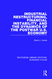 Industrial Restructuring, Financial Instability and the Dynamics of the Postwar US Economy (RLE: Business Cycles) - 1st Edition book cover