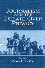 Journalism and the Debate Over Privacy - 1st Edition book cover