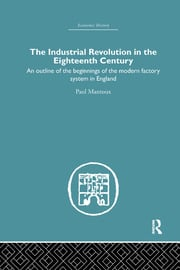 The Industrial Revolution in the Eighteenth Century - 1st Edition book cover