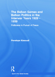 The Balkan Games and Balkan Politics in the Interwar Years 1929 – 1939 - 1st Edition book cover
