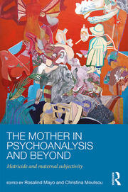 The Mother in Psychoanalysis and Beyond - 1st Edition book cover