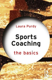 Sports Coaching: The Basics - 1st Edition book cover