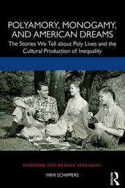 Polyamory, Monogamy, and American Dreams - 1st Edition book cover