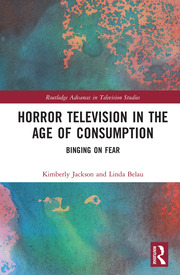 Horror Television in the Age of Consumption: Binging on Fear